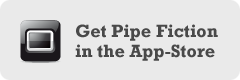 Get PipeFiction in the App Store!